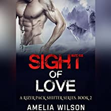 Sight of Love: A Rizer Pack Shifter Series, Book 2 Audiobook by Amelia Wilson Narrated by Stacy Hinkle