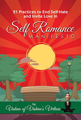 The Self Romance Manifesto 21 Practices To End Self Hate And Invite