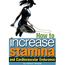 How to Increase Stamina and Cardiovascular Endurance: An Essential Guide for Enhanced Athletic Performance