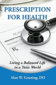 Prescription for Health: Living a Balanced Life in a Toxcic World by [Gruning, Alan]