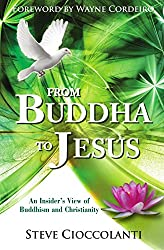 From Buddha to Jesus: An Insider's View of Buddhism and Christianity by Steve Cioccolanti (19-Feb-2010) Paperback