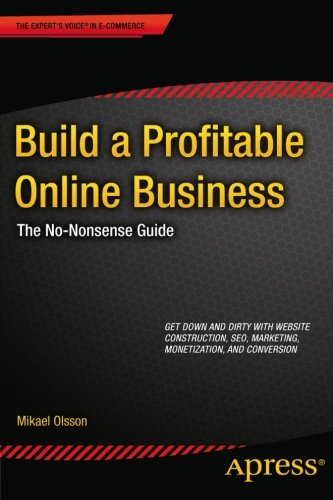 Build a Profitable Online Business: The No-Nonsense Guide by Mikael Olsson, Publisher : Apress
