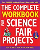 The Complete Workbook for Science Fair Projects, Julianne Blair Bochinski, 0471273368