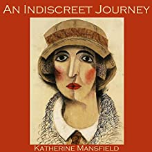 An Indiscreet Journey Audiobook by Katherine Mansfield Narrated by Cathy Dobson