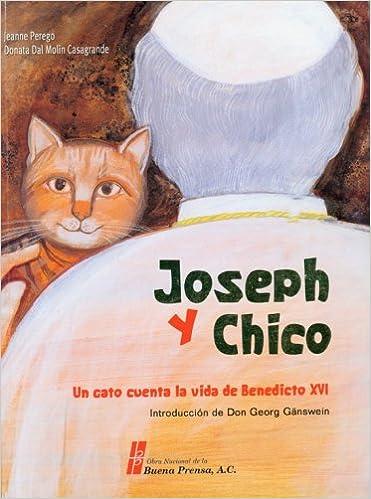 Joseph y Chico: Un Gato Cuenta La Vida De Benedicto XVI (Spanish Edition): Jeanne Perego, Donata Dal Molin Casagrand: 9780814642740: Amazon.com: Books