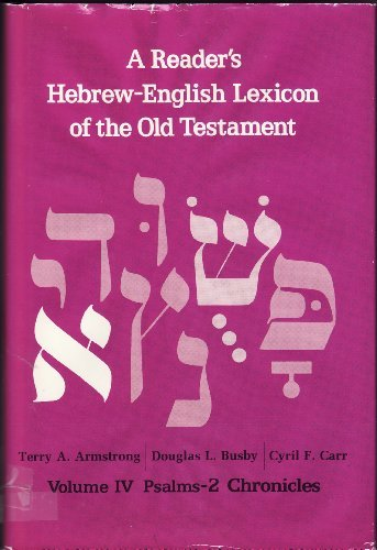 4: A Reader's Hebrew-English Lexicon of the Old Testament: Psalms-2 Chronicles (A Readers Hebrew)
