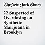 22 Suspected of Overdosing on Synthetic Marijuana in Brooklyn | Eli Rosenberg,Nate Schweber