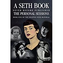 The Personal Sessions: Book Five of the Deleted Seth Material: Personal Seth Sessions: 8/30/78 - 12/10/80