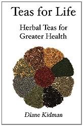 Teas for Life: 101 Herbal Teas for Greater Health