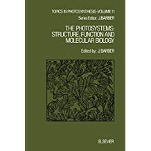 The Photosystems: Structure, Function and Molecular Biology (Topics in Photosynthesis Book 11)