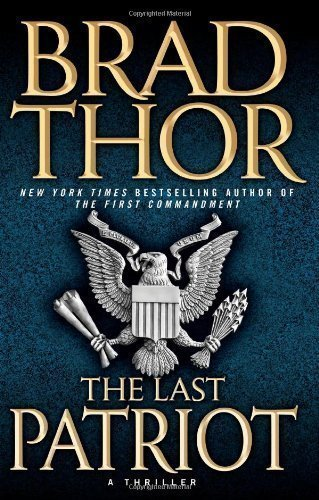 by-brad-thor-the-last-patriot-a-thriller