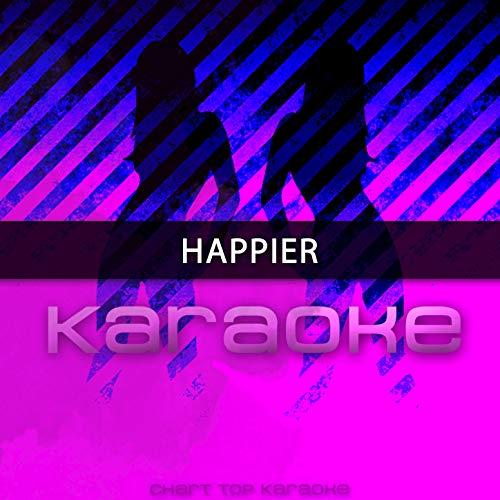 (Happier (Originally Performed by Marshmello & Bastille) (Karaoke Version))