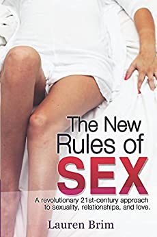 The New Rules of Sex: A revolutionary 21st-century approach to sexuality, relationships, and love. by [Brim, Lauren]