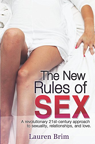 The New Rules of Sex: A revolutionary 21st-century approach to sexuality, relationships, and love.