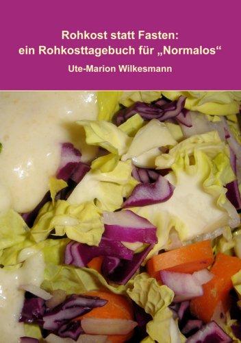 Rohkost statt Fasten: Ein Rohkosttagebuch für Normalos