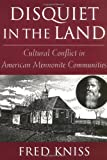 Disquiet in the Land : Cultural Conflict in American Mennonite Communities, Kniss, Fred, 0813524237
