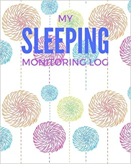 My Sleeping Monitoring Log: Candy Colors Daily Sleep Notebook   Track & Monitor Hours Sleeping & Insomnia   To Help & Aid The Relief Of Sleep Problems   Large Book (Health) (Volume 9)