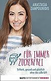 Für immer zuckerfrei: Schlank, gesund und glücklich ohne das süße Gift (German Edition)