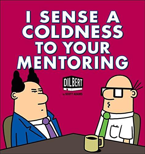 [D.o.w.n.l.o.a.d] I Sense a Coldness to Your Mentoring: A Dilbert Book [P.D.F]