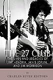 The 27 Club: The Lives and Legacies of Jimi Hendrix, Janis Joplin, and Jim Morrison