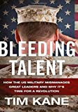 img - for Bleeding Talent: How the US Military Mismanages Great Leaders and Why It's Time for a Revolution book / textbook / text book