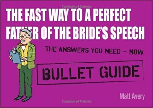 The Fast Way To A Perfect Father Of The Bride S Speech Bullet Guides By Avery Matt 2011 Amazon Co Uk Books