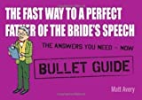 The Fast Way to a Perfect Father of the Bride's Speech (Bullet Guides) by Avery, Matt (2011)