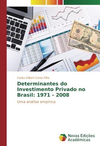 Determinantes do Investimento Privado no Brasil: 1971 - 2008: Uma análise empírica (Portuguese Edition) PDF