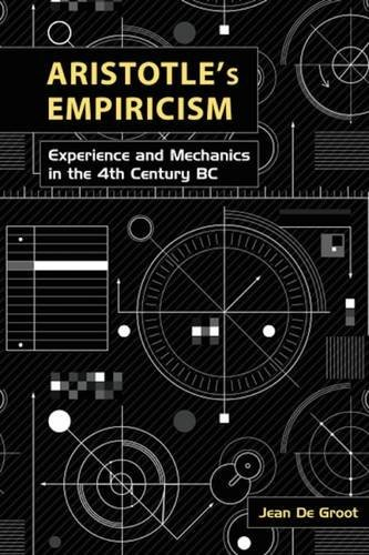 Aristotle's Empiricism: Experience and Mechanics in the 4th Century B.C.