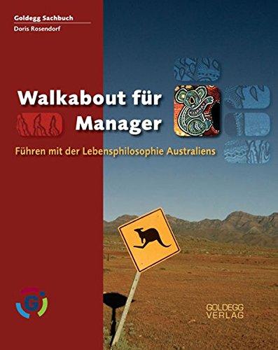 Walkabout für Manager: Führen mit der Lebensphilosophie Australiens