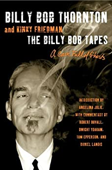 The Billy Bob Tapes: A Cave Full of Ghosts by [Thornton, Billy Bob, Friedman, Kinky]