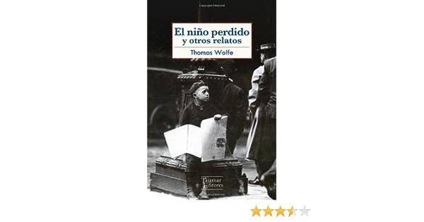 El niño perdido y otros relatos: Amazon.es: Thomas Wolfe: Libros