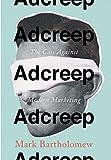 "Mark Bartholomew, ""Adcreep: The Case Against Modern Marketing"" (Stanford Law Books, 2017)"