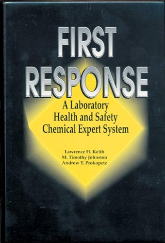 First Response: A Laboratory Health and Safety Chemical Expert System by CRC Press