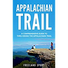 Appalachian Trail: A Comprehensive Guide to Thru-Hiking the Appalachian Trail