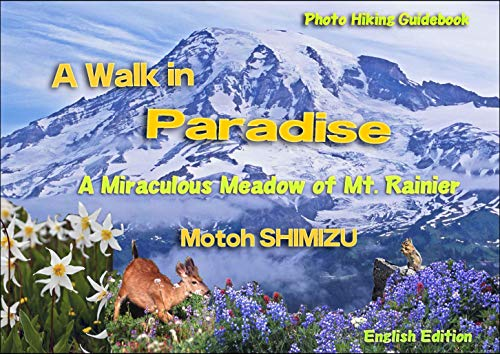 - A Walk in Paradise, A Miraculous Meadow of Mt. Rainier: Photo-Hiking Guidebook
