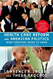 Health Care Reform and American Politics, Lawrence R. Jacobs and Theda Skocpol, 0199976139