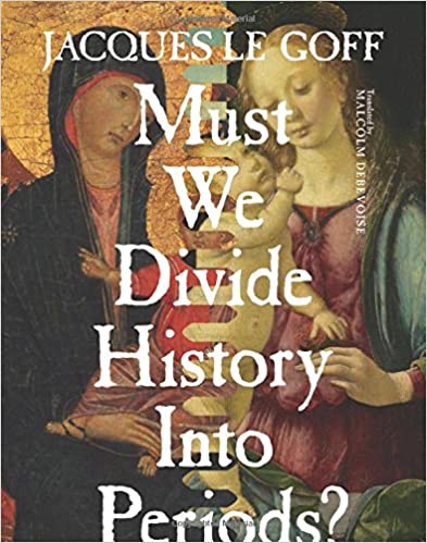 Must We Divide History into Periods? (European Perspectives: A Series in Social Thought and Cultural Criticism) (European Perspectives: A Series in Social Thought & Cultural Criticism )