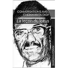 Conversations avec Cheikh Anta Diop: La leçon du lotus (French Edition)