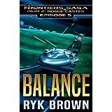 "Ep.#5 - ""Balance"" (The Frontiers Saga - Part 2: Rogue Castes) (Volume 5)"