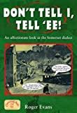Don't Tell I, Tell 'Ee! An affectionate look at the Somerset dialect
