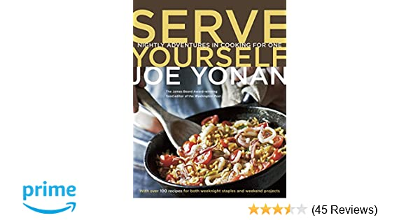 Serve Yourself Nightly Adventures In Cooking For One Joe Yonan
