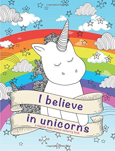 I Believe In Unicorns: a magical make-believe colouring book