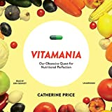 Image de Vitamania: Our Obsessive Quest for Nutritional Perfection