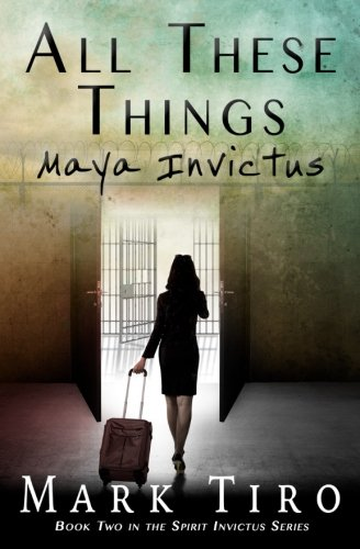 All These Things: Maya Invictus (The Spirit Invictus Series) (Volume 2) pdf