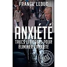 Anxiété: Trucs Efficaces Pour Éliminer l'anxiété (Anxiété, Stress, Éliminer anxiété, Phobies, Thérapie, Méditation) (French Edition)