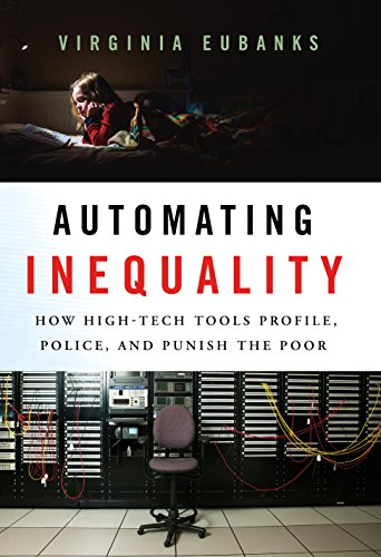 Search : Automating Inequality: How High-Tech Tools Profile, Police, and Punish the Poor
