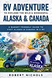 RV Adventure To Explore the Wild & Wonderful Alaska & Canada: A Budget Friendly Guide to Visit Alaska & Canada in a RV