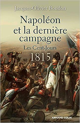 Téléchargement Napoléon et la dernière campagne - Les Cent-Jours 1815 pdf