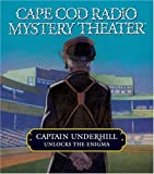 Captain Underhill Unlocks the Enigma: The Queen is in the Counting House and Don't Touch That Dial! (Cape Cod Radio Mystery Theater)